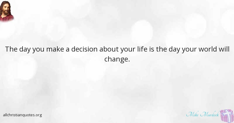 Mike Murdock Quote About: #Change, #Day, #Decision, #Life