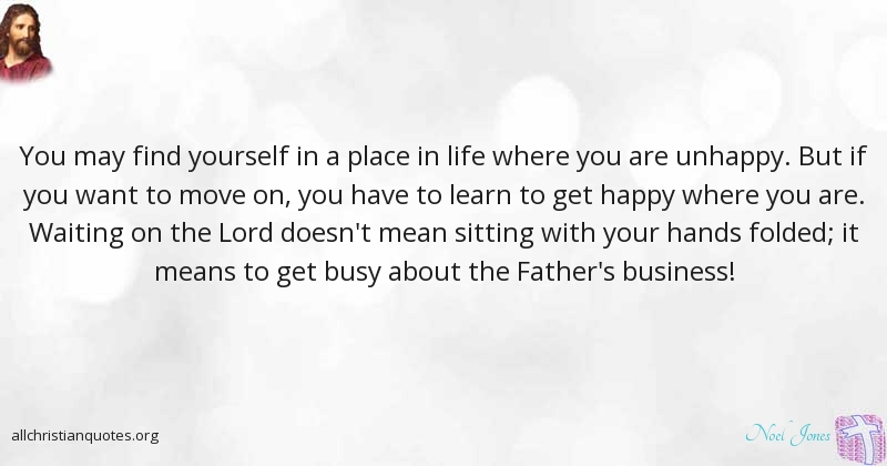 Noel Jones Quote about: #Business, #Busy, #Happy, #Yourself ...