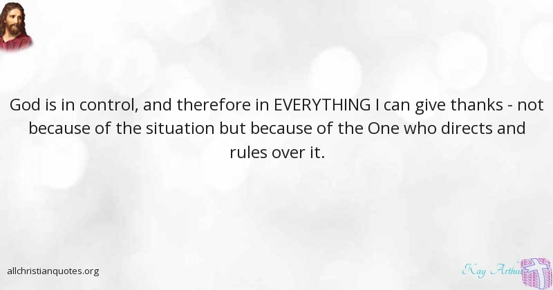 Kay Arthur Quote About Everything Control Situation Mercy Of