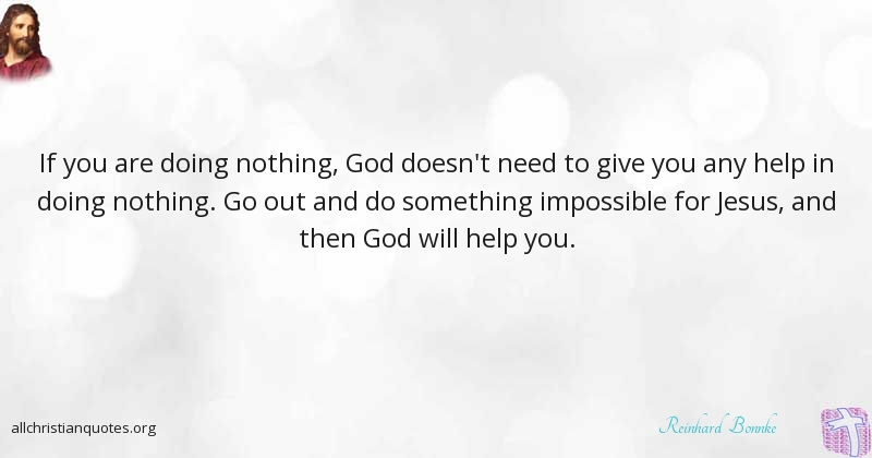 Reinhard Bonnke Quote About Something Help Impossible