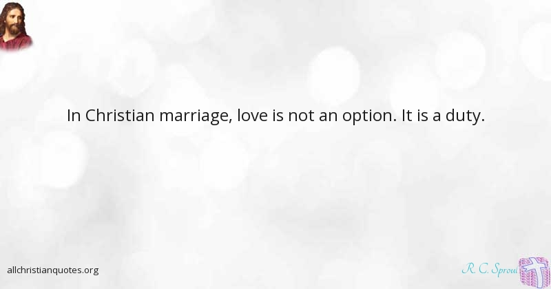 r c sproul quote about christian duty love marriage