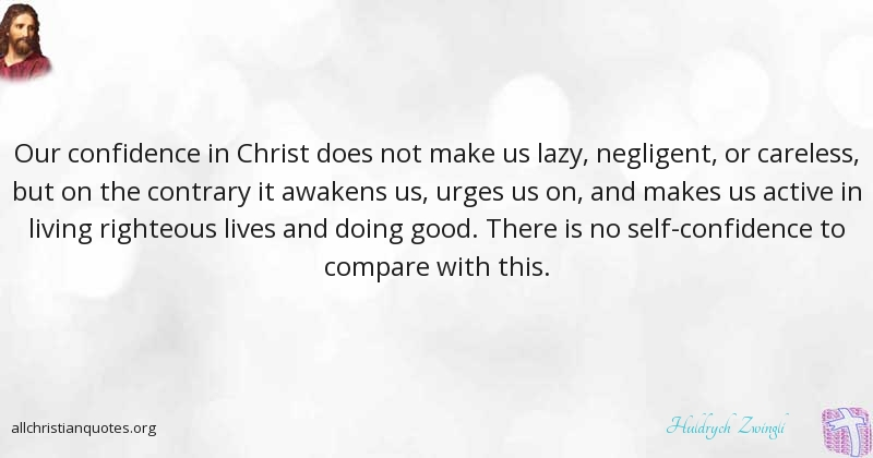 Huldrych Zwingli Quote About: #Christ, #Confidence, #Lazy