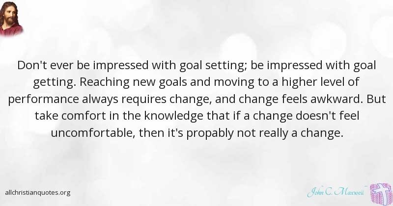John C Maxwell Quote About Change Comfort Knowledge Classy John Maxwell Quotes