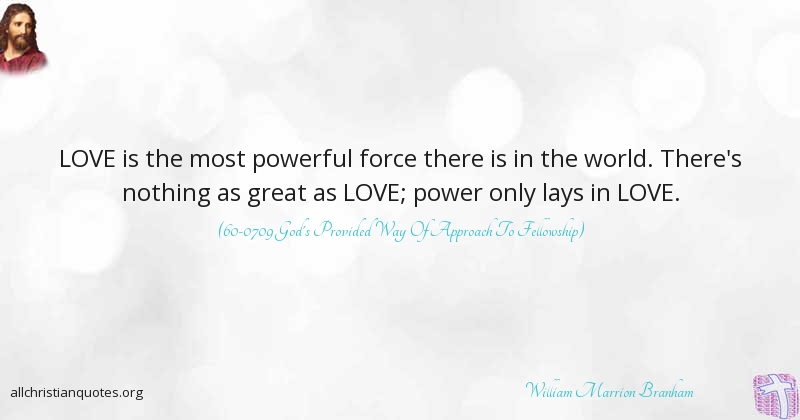 william marrion branham quote about force great love