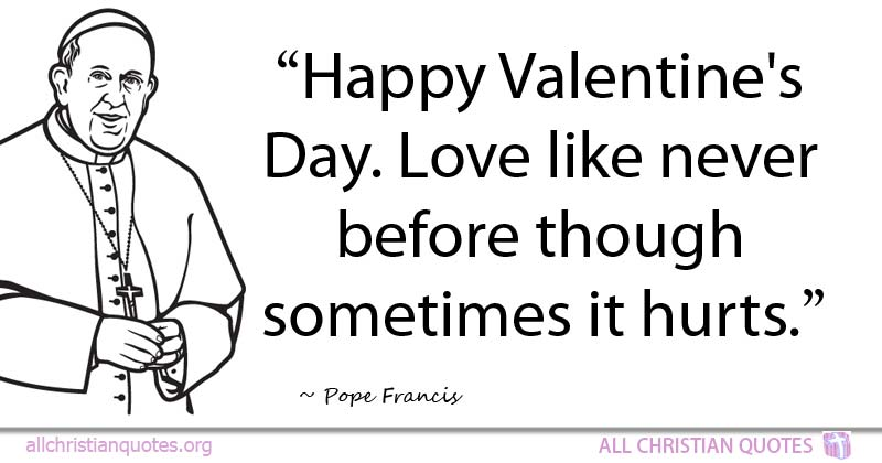 Pope Francis Quote About Life Love Godly Woman Valentine's Amazing Pope Francis Quotes On Love