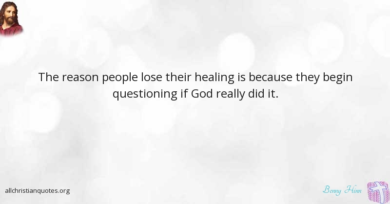 Healing Prayer Benny Hinn Quote About All Christian Quotes Benny Hinn Quote About god healing people reason All