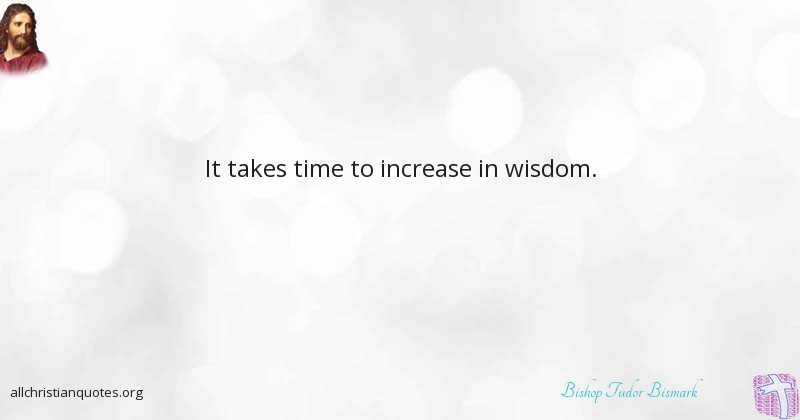 Bishop Tudor Bismark Quote About Time Wisdom Go Back All