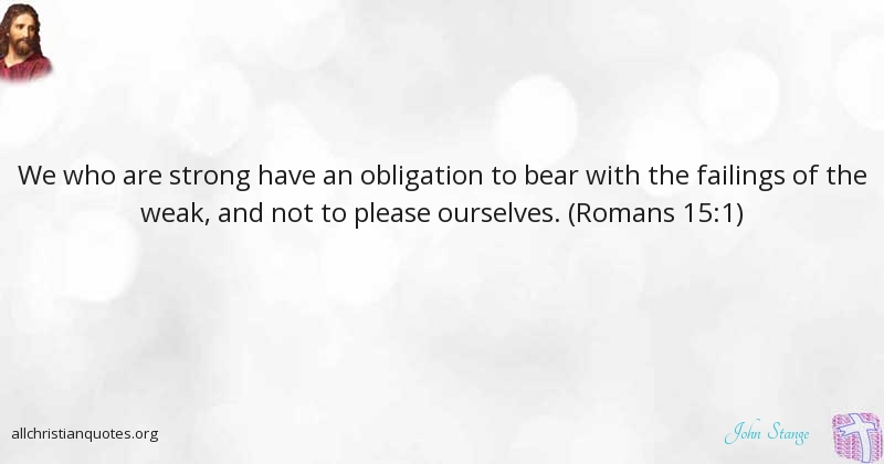 John Stange Quote about: #Obligation, #Strong, #Weak