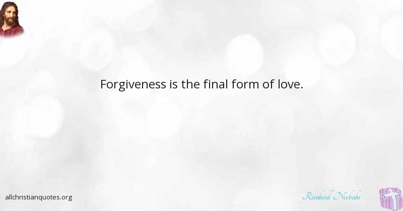 Reinhold Niebuhr Quote about: #Forgiveness, #Love, #Look
