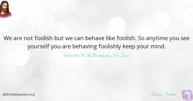 Daniel Amanor Quote About Foolish Keep Mind Laboratory