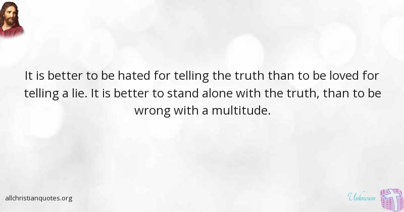 Unknown Quote About Better Hated Lie Truth All Christian