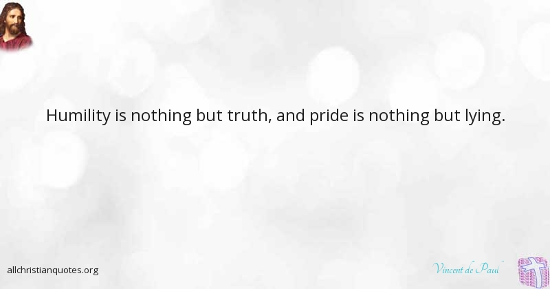 Vincent De Paul Quote About Humility Nothing Pride Truth