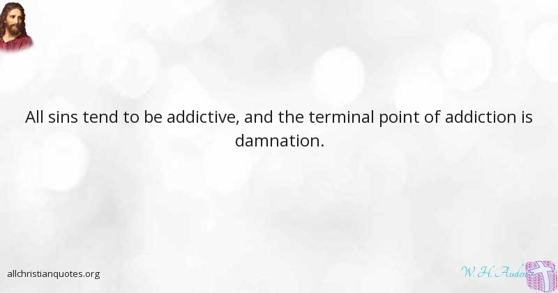 W H Auden Quote About Addiction Damnation Accumulating