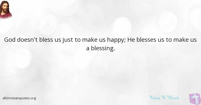warren w wiersbe quote about blessing happy make us