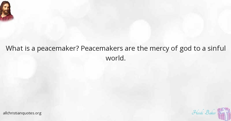 Peacemaker Quotes Christian Quotes & Sayingsheidi Baker  All Christian Quotes