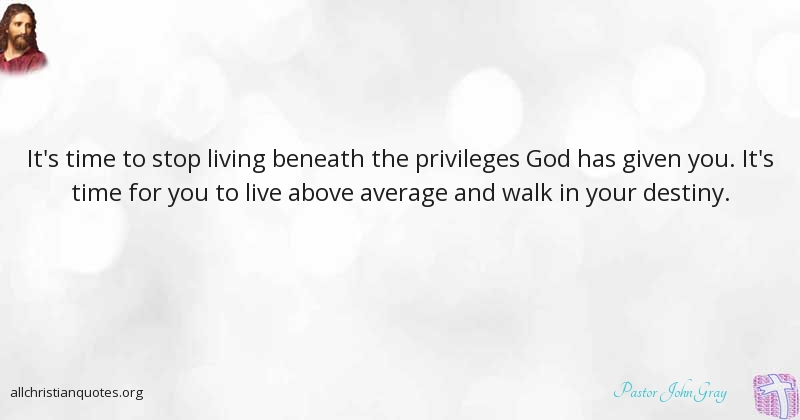 Pastor John Gray Quote About Stop Destiny Living Statement