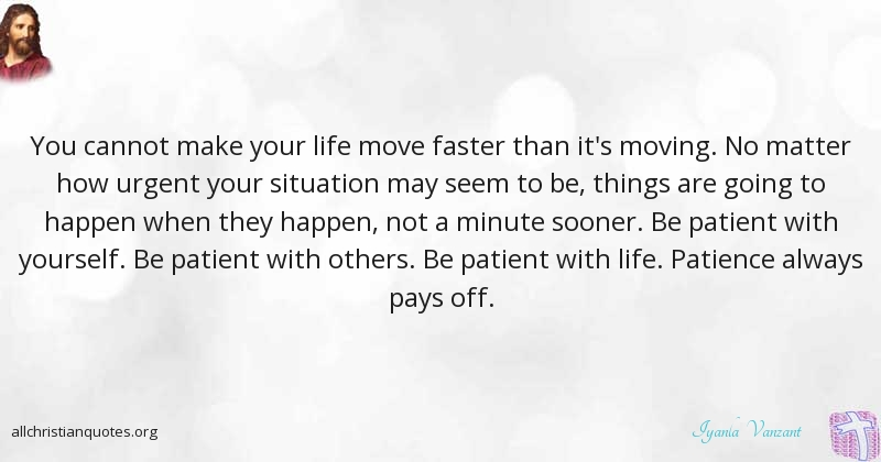 Iyanla Vanzant Quote About: #Life, #Move, #Patience, #Yourself,   All  Christian Quotes