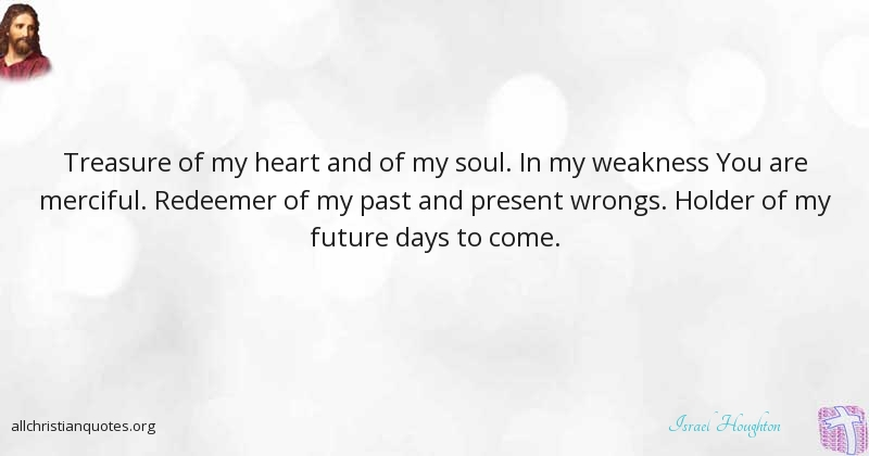 Israel Houghton Quote About Heart Future Treasure Thoughts