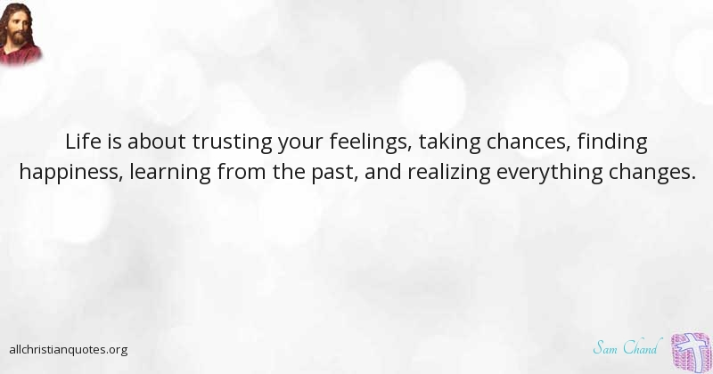 Sam Chand Quote About Everything Feelings Life Past All