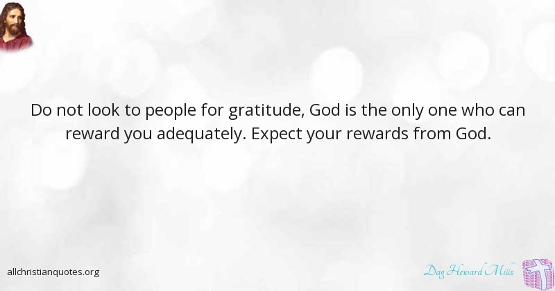 Dag Heward Mills Quote About Gratitude People Expectations