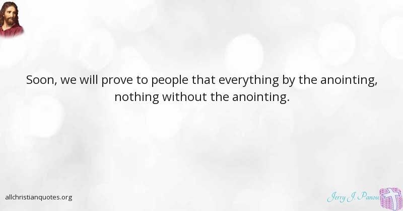 Jerry J Panou Quote About Everything Anointing Nothing