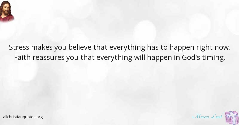 Stress Quote Marcus Lamb Quote About Believe Faith God's Timing Stress