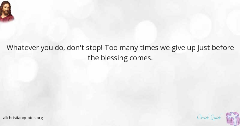 Orrick Quick Quote About Stop Blessing Never Give Up Times