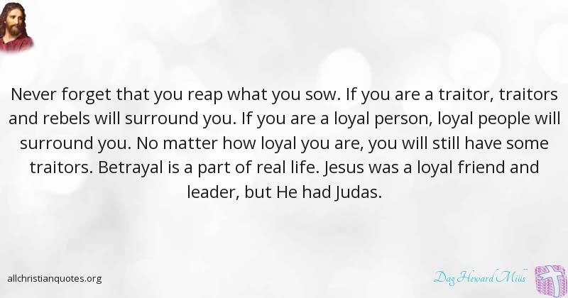 Dag Heward Mills Quote about: #Reap, #Loyal, #Traitors