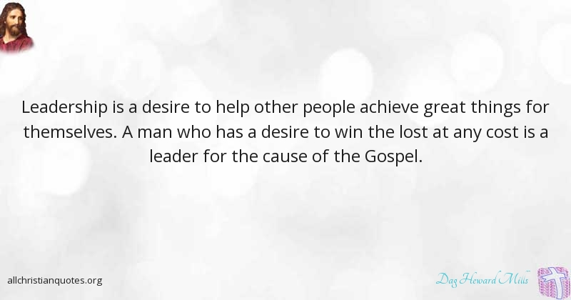 Dag Heward Mills Quote About: #Gospel, #Great, #Leadership, #Things,   All  Christian Quotes