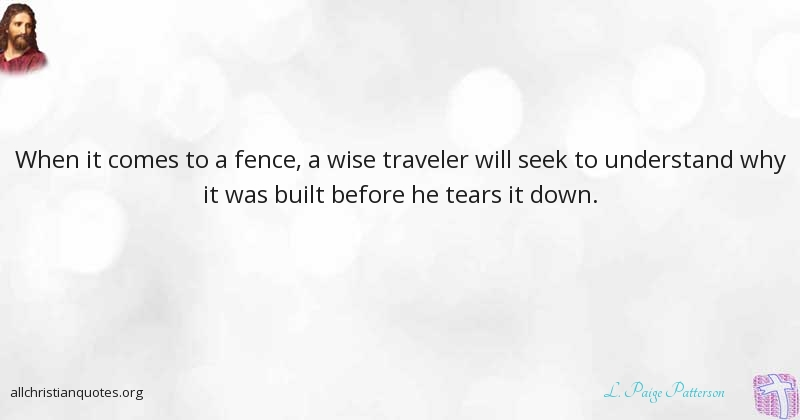 L Paige Patterson Quote About Understand Why Traveler Fence