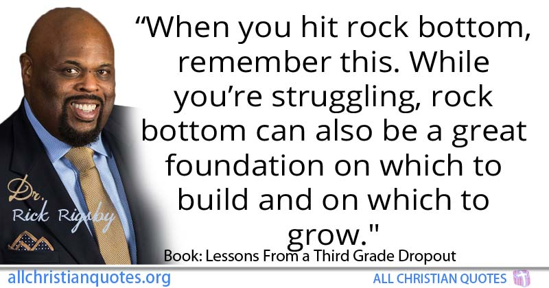 Rick Rigsby Quote About Build Foundation Grow Rock All