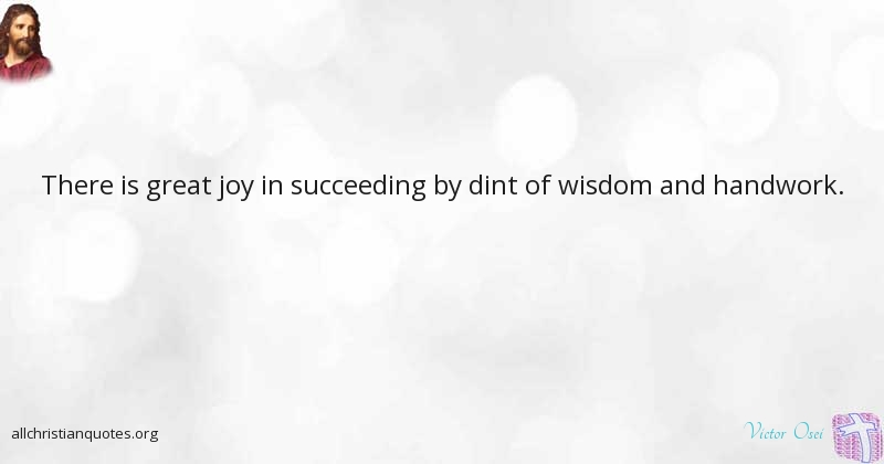 Succeeding Quotes Victor Osei Quote About Great Joy Wisdom Successful  All