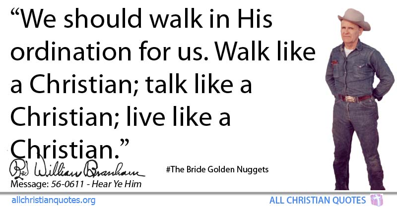 William Marrion Branham Quote About Walk Talk Christian Live
