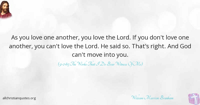 Love One Another Quotes | William Marrion Branham Quote About God Love Move Another