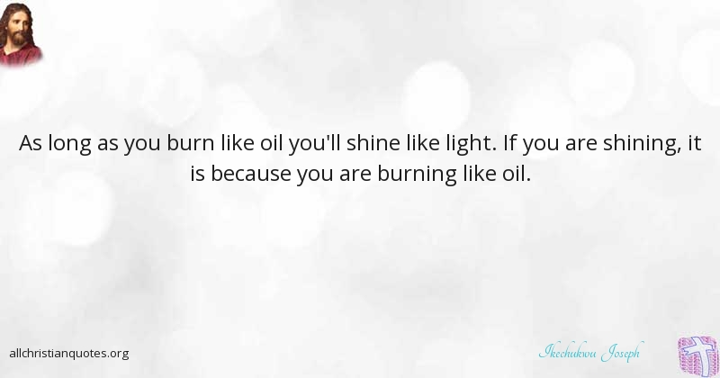 Oil Quote Ikechukwu Joseph Quote About Light Long Oil Burning  All