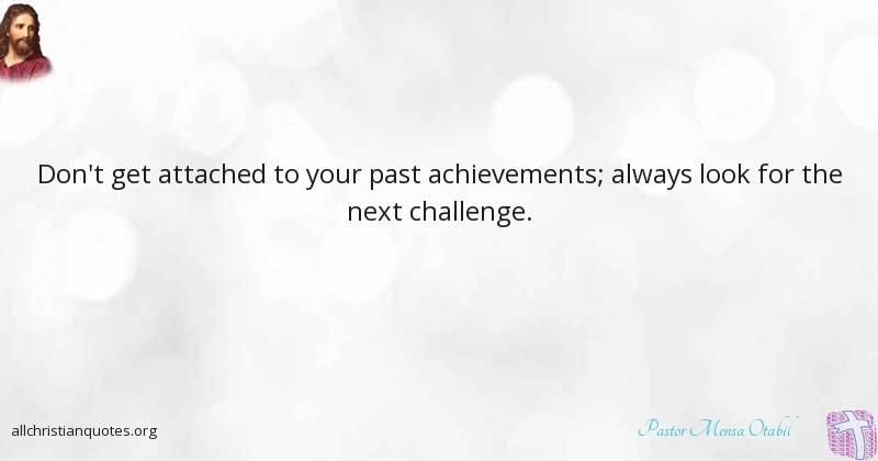 Pastor Mensa Otabil Quote About Achievement Challenge Past