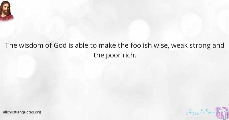 Jerry J  Panou Quote about: #Foolish, #Rich, #Strong