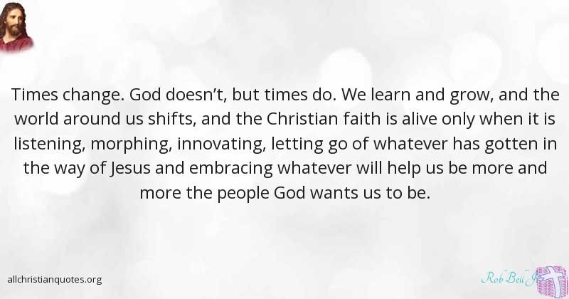 Rob Bell Jr. Quote about: #Change, #Faith, #Learn, #Alive ...