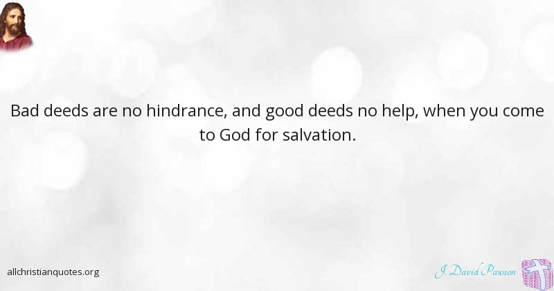 J David Pawson Quote About Good Help Salvation Hindrance