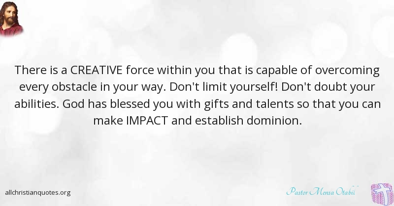 Pastor Mensa Otabil Quote About Abilities Force Impact