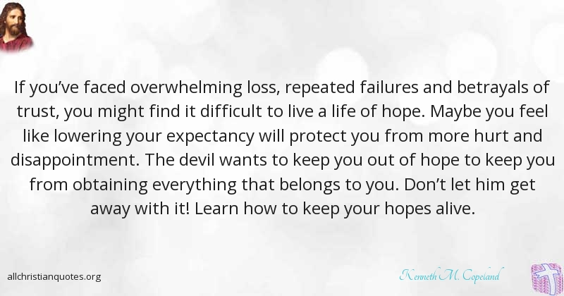 Kenneth M Copeland Quote About Everything Hope Life