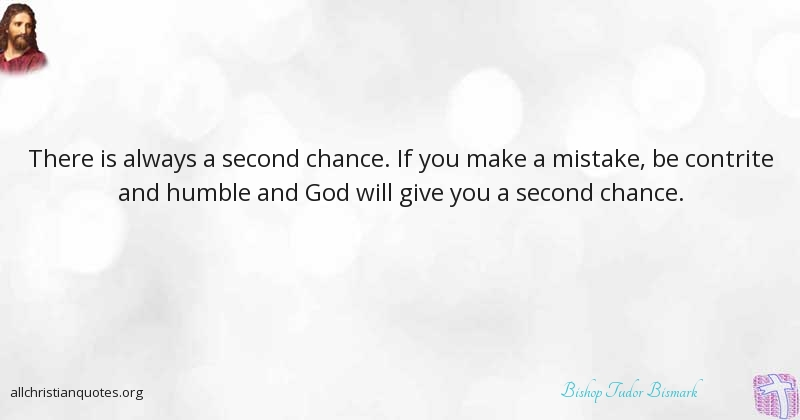 Bishop Tudor Bismark Quote about: #Give, #Mistake, #Chance