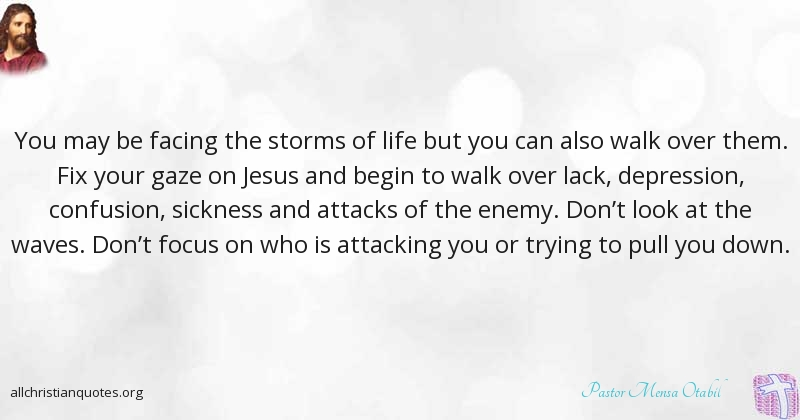 Pastor Mensa Otabil Quote About Focus Life Fix Storms All