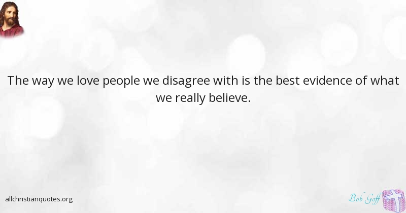 Bob Goff Quote about: #Believe, #Evidence, #Love, #People ...