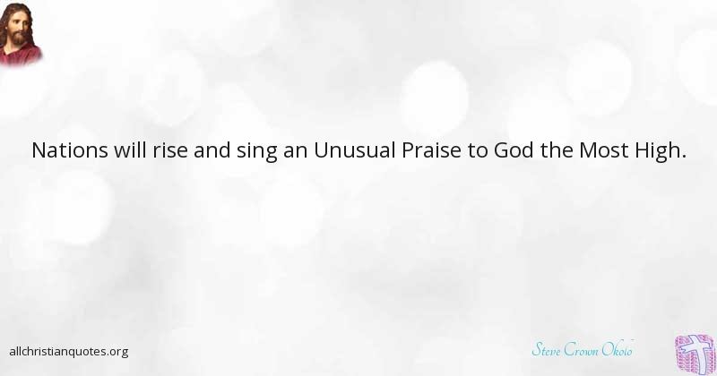 steve crown okolo quote about praise sing unusual nations