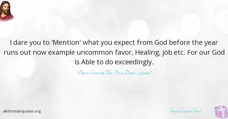 Steve Crown Okolo Quote About: #Able, #Expectation, #Favor, #Year,   All  Christian Quotes