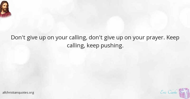 eric clarke quote about prayer call keep never give up