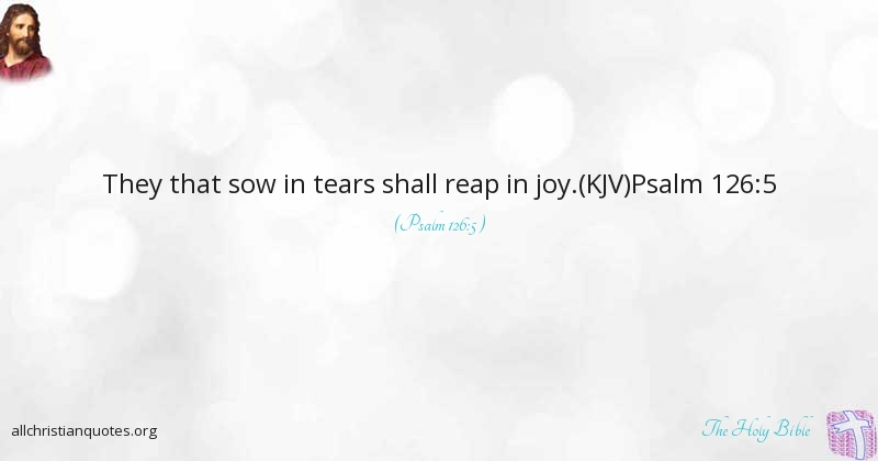 The Holy Bible Quote About Joy Reap Sow Tears All