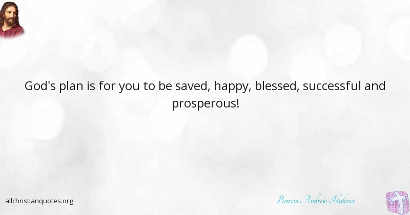 Benson Andrew Idahosa Quote About Happy Blessed Gods Plan