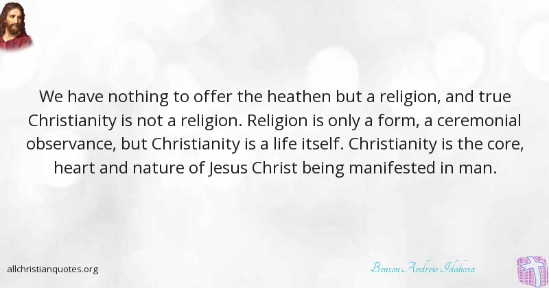 Christian Life Quotes Endearing Benson Andrew Idahosa Quote About Christianity Life Nothing